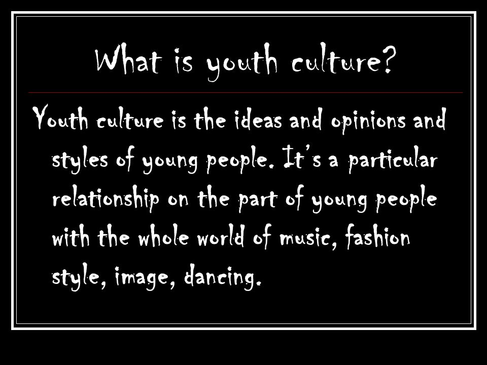 Goths What is youth culture.Youth culture is the ideas and opinions and styles of young people.