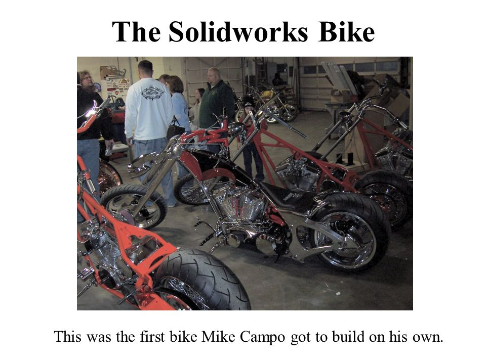 The Solidworks Bike This was the first bike Mike Campo got to build on his own.