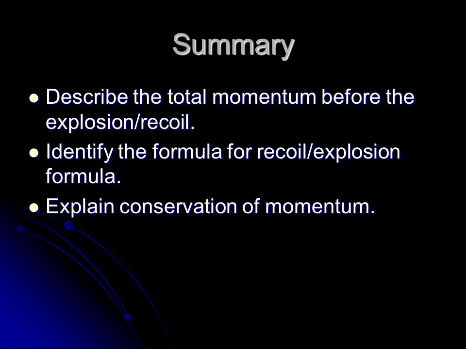 Summary Describe the total momentum before the explosion/recoil.