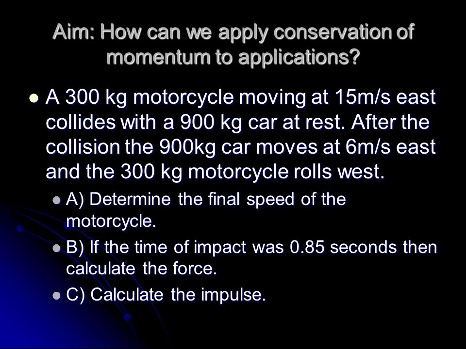 Aim: How can we apply conservation of momentum to applications.
