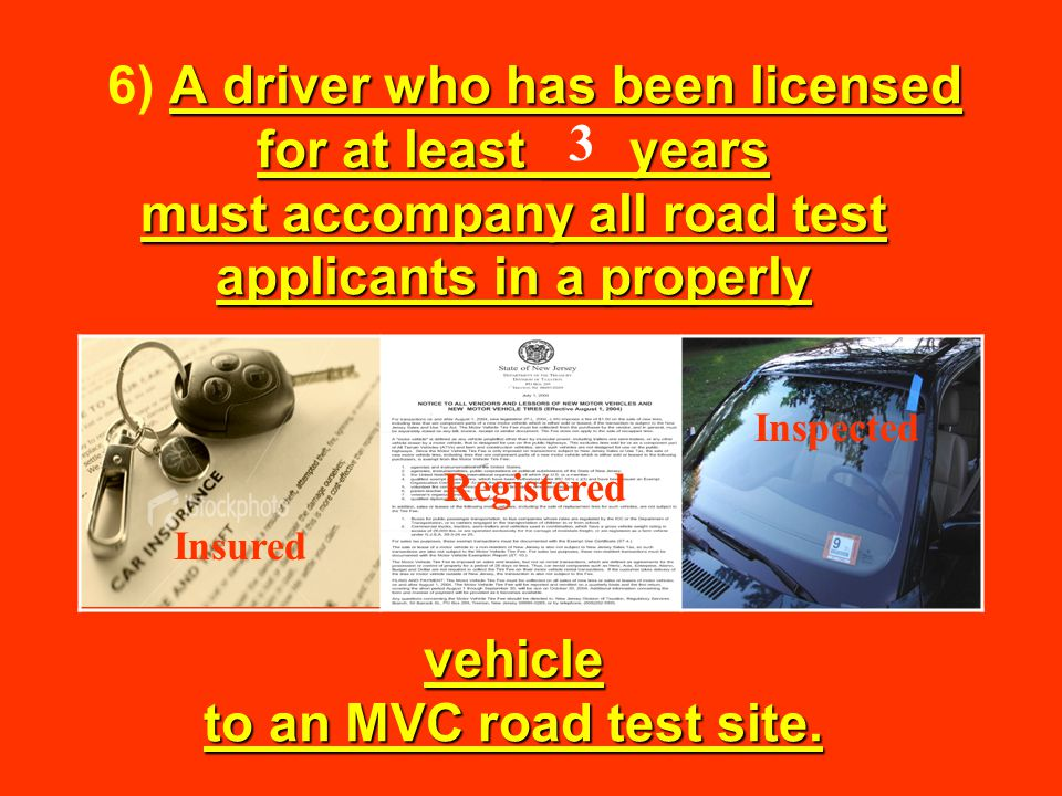 If the accompanying driver is licensed in a state other than New Jersey, he or she: 7) If the accompanying driver is licensed in a state other than New Jersey, he or she: Must drive the vehicle to the ROAD TEST area.