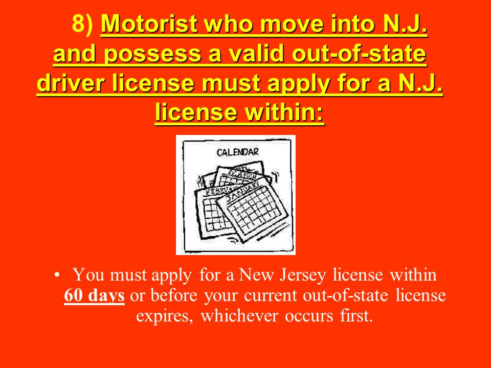 Upon applying for a New Jersey driver license, any valid out-of-state driver license: 9) Upon applying for a New Jersey driver license, any valid out-of-state driver license: must be surrendered to MVC