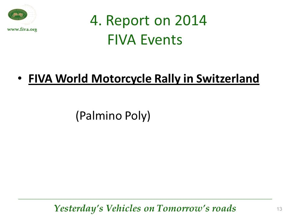www.fiva.org Yesterday's Vehicles on Tomorrow's roads 13 4. Report on 2014 FIVA Events FIVA World Motorcycle Rally in Switzerland (Palmino Poly)