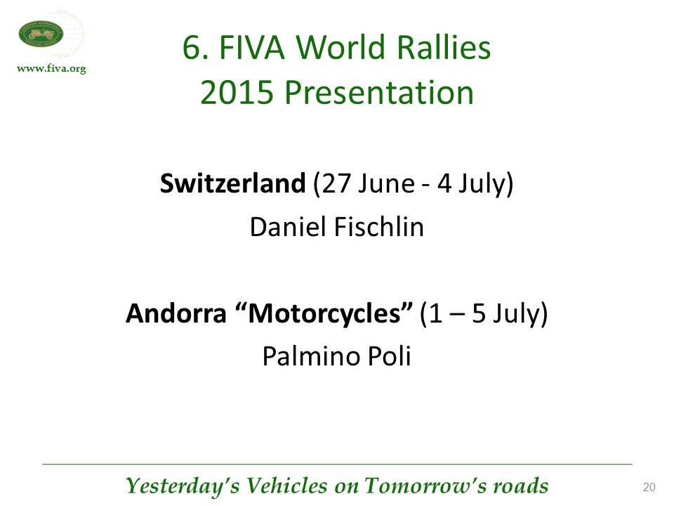 www.fiva.org Yesterday's Vehicles on Tomorrow's roads 20 6. FIVA World Rallies 2015 Presentation Switzerland (27 June - 4 July) Daniel Fischlin Andorr