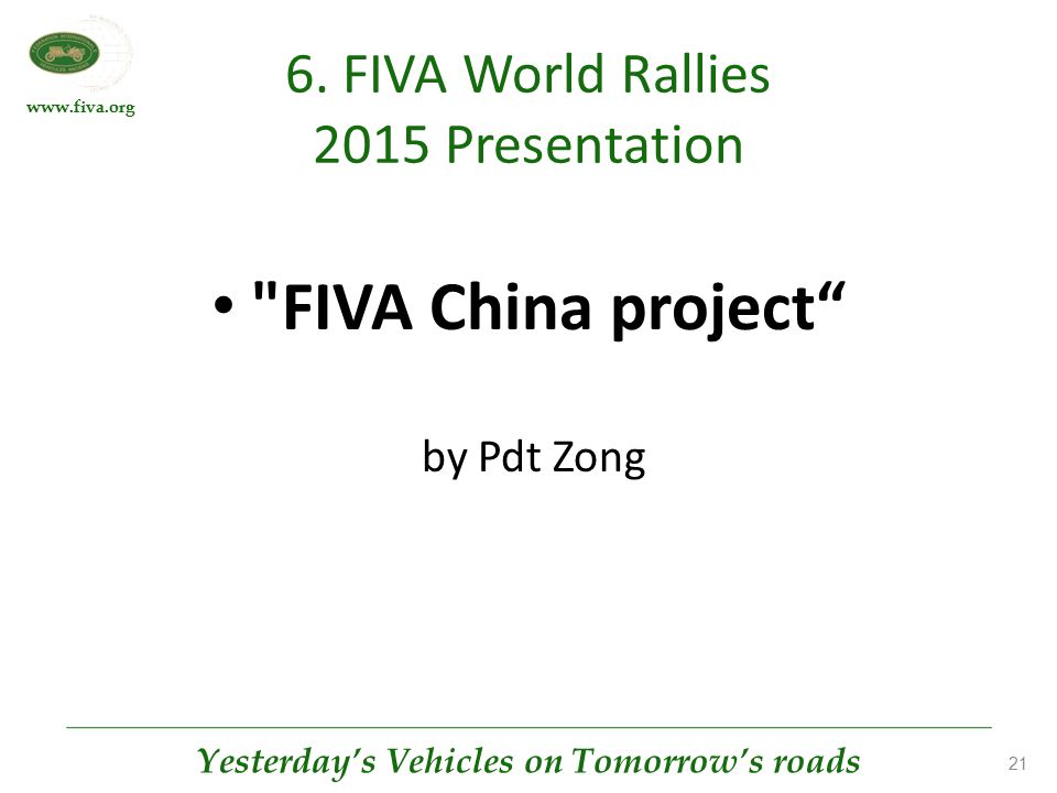 www.fiva.org Yesterday's Vehicles on Tomorrow's roads 21 6. FIVA World Rallies 2015 Presentation