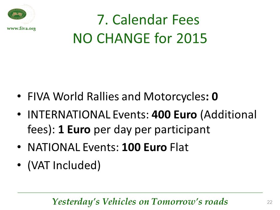 www.fiva.org Yesterday's Vehicles on Tomorrow's roads 22 7. Calendar Fees NO CHANGE for 2015 FIVA World Rallies and Motorcycles: 0 INTERNATIONAL Event