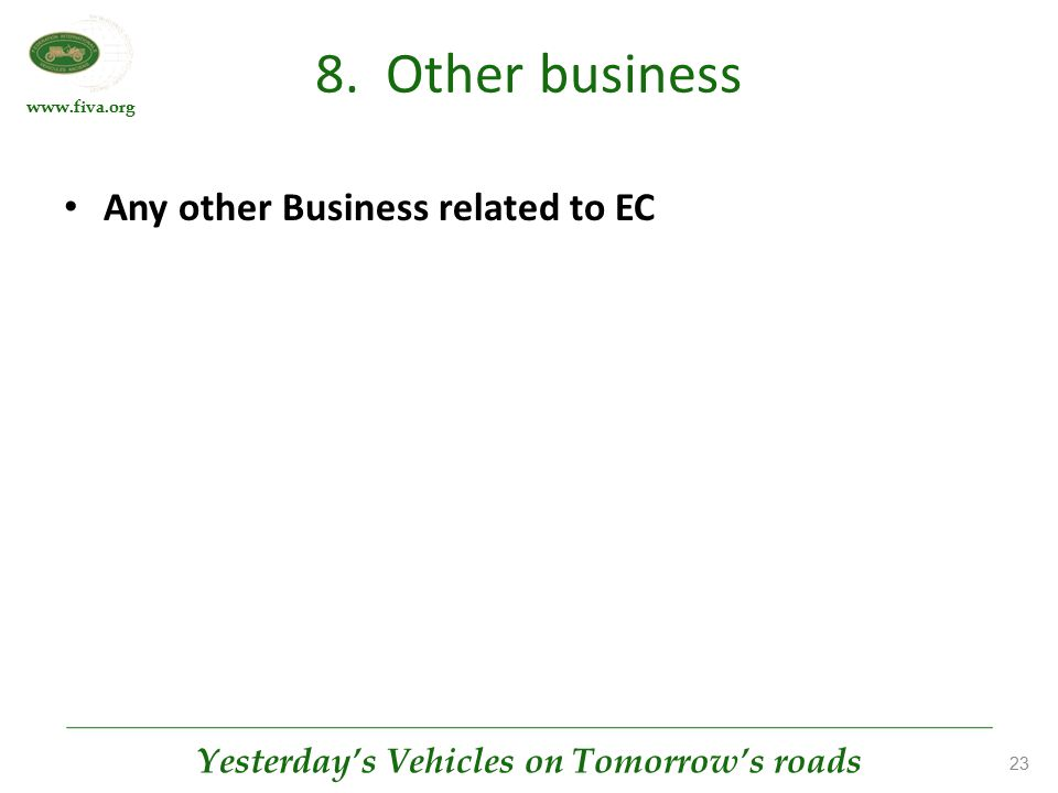 www.fiva.org Yesterday's Vehicles on Tomorrow's roads 23 8. Other business Any other Business related to EC