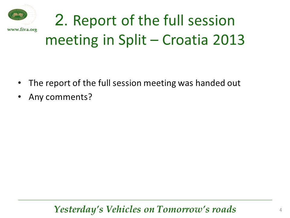 www.fiva.org Yesterday's Vehicles on Tomorrow's roads 4 2. Report of the full session meeting in Split – Croatia 2013 The report of the full session m