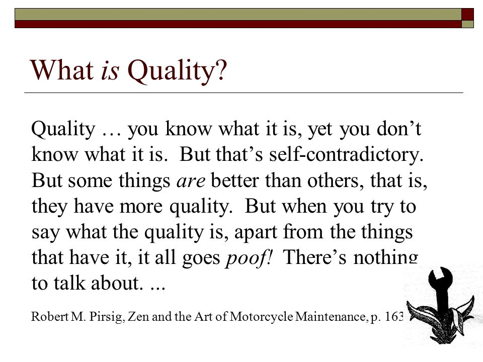 What is Quality.Obviously, some things are better than others … but what's the betterness .