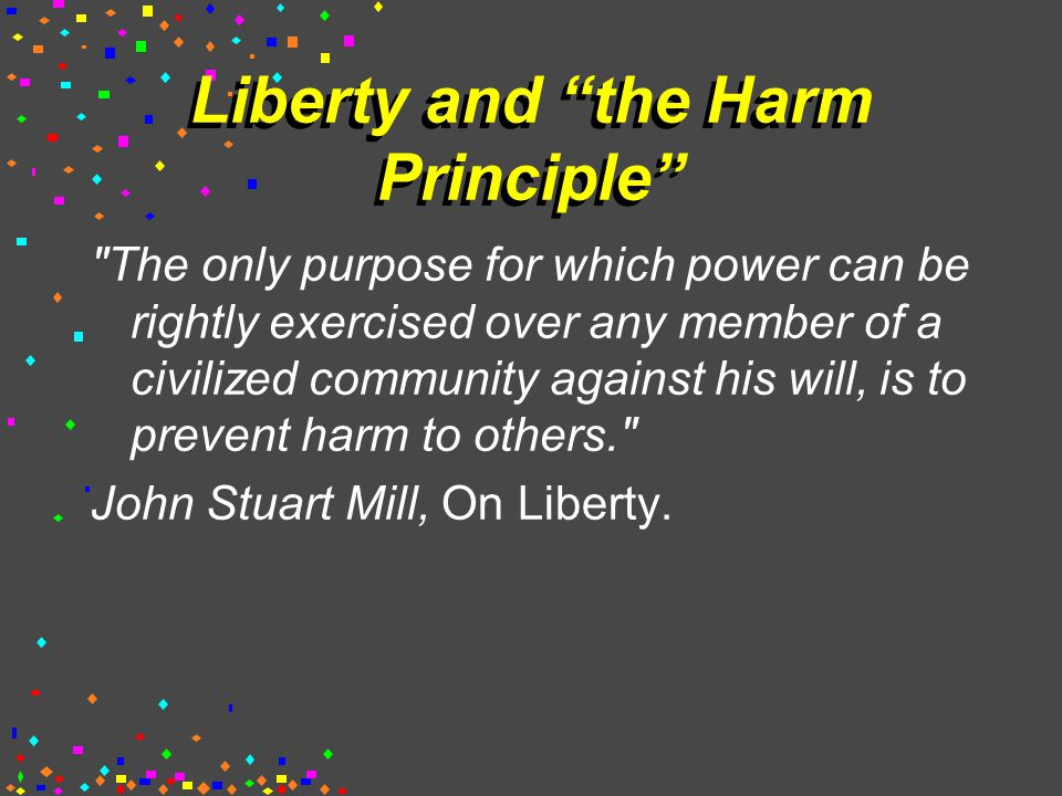 The meaning of harm  By harm , Mill means only direct harm.