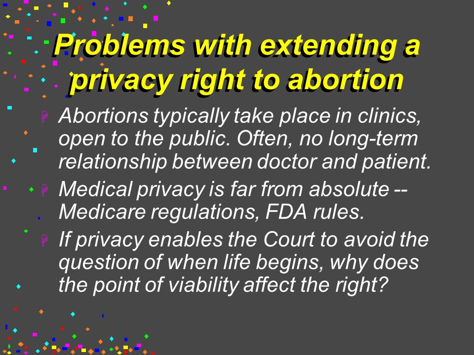 Problems with extending a privacy right to abortion  Abortions typically take place in clinics, open to the public.