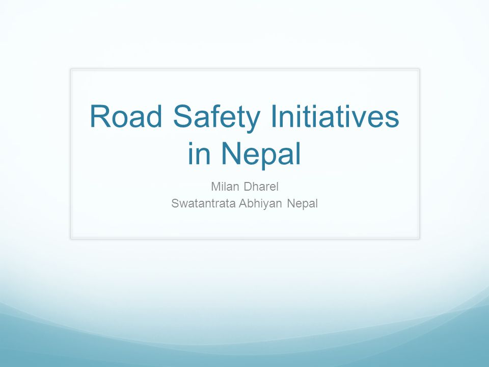 Road Safety Initiatives in Nepal Milan Dharel Swatantrata Abhiyan Nepal