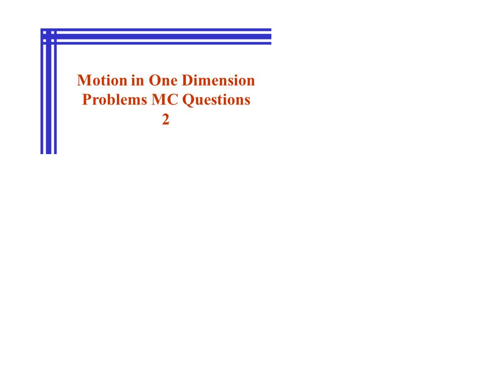 Motion in One Dimension Problems MC Questions 2