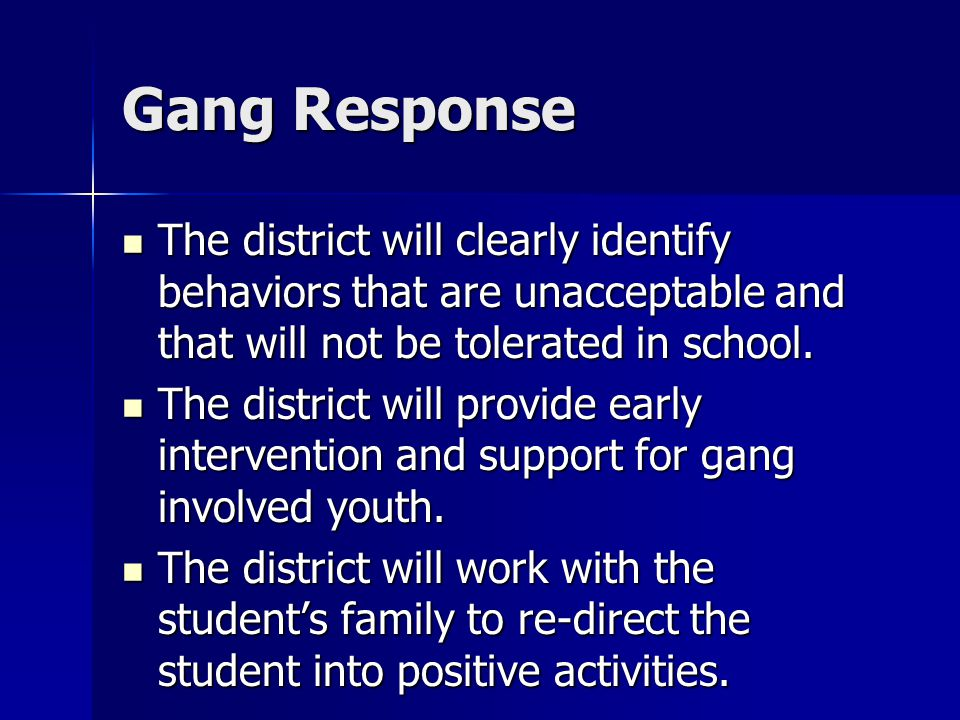 Gang Response The district will clearly identify behaviors that are unacceptable and that will not be tolerated in school.