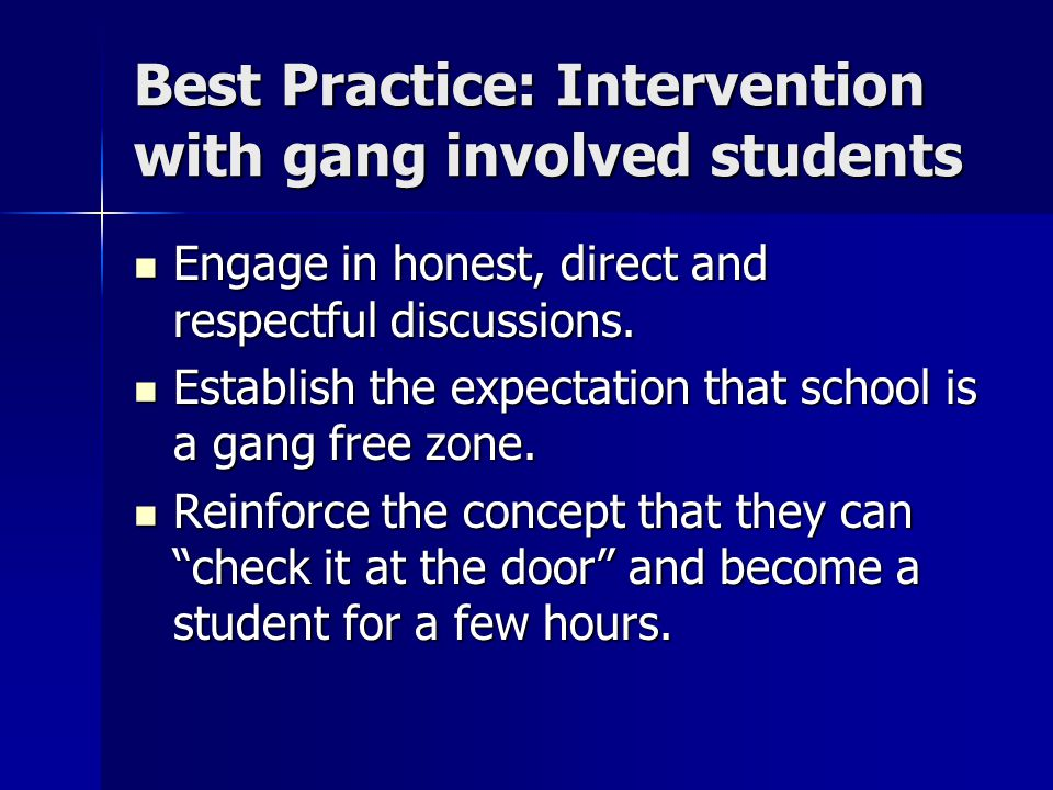 Best Practice: Intervention with gang involved students Engage in honest, direct and respectful discussions.