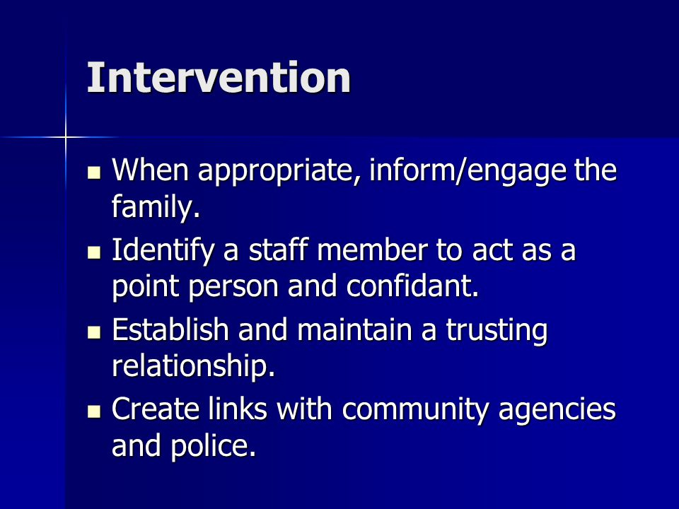 Intervention When appropriate, inform/engage the family.