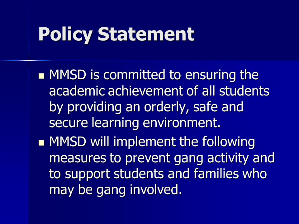 Policy Statement MMSD is committed to ensuring the academic achievement of all students by providing an orderly, safe and secure learning environment.