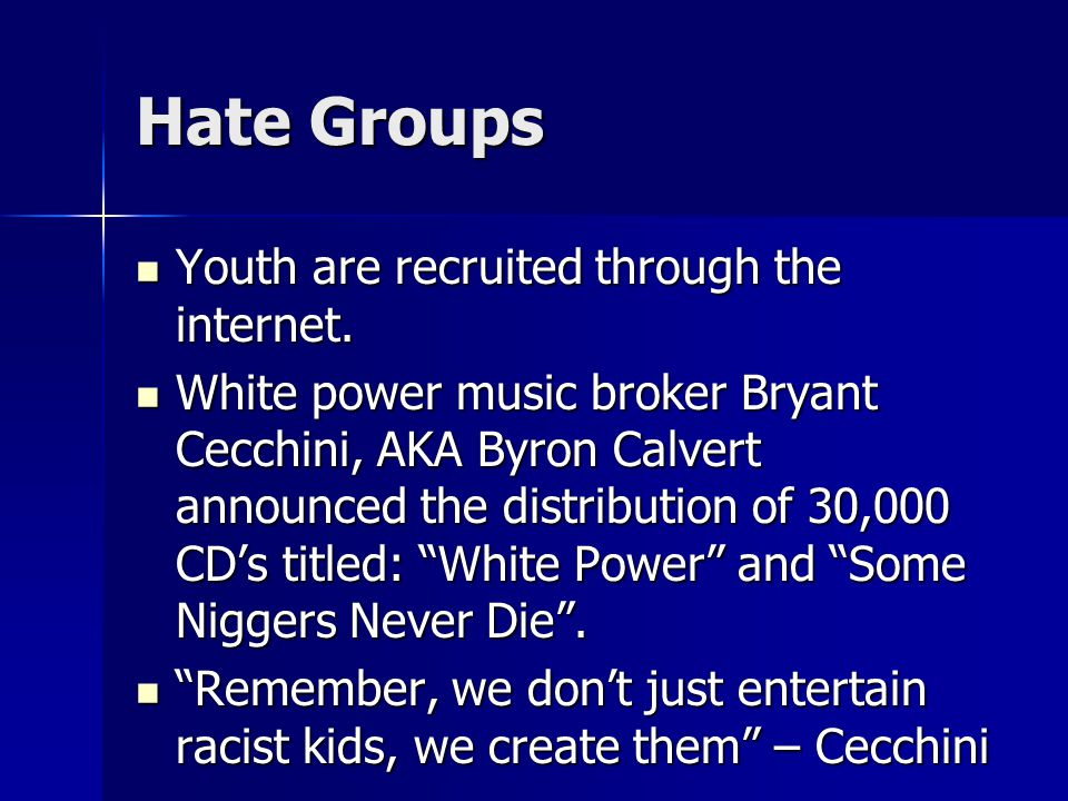 Hate Groups Youth are recruited through the internet.