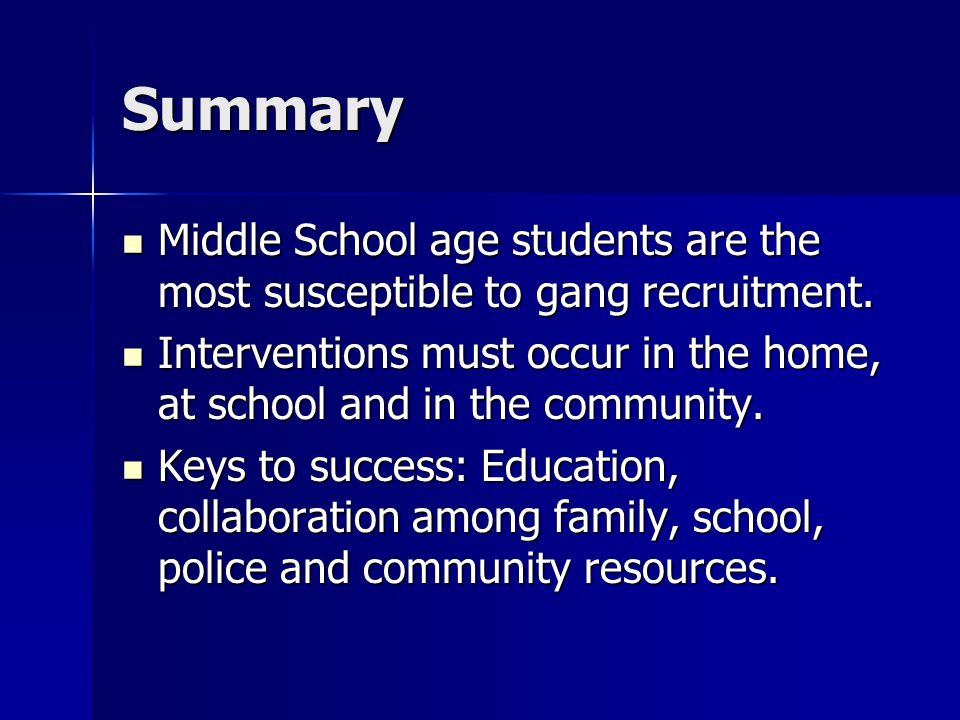 Summary Middle School age students are the most susceptible to gang recruitment.