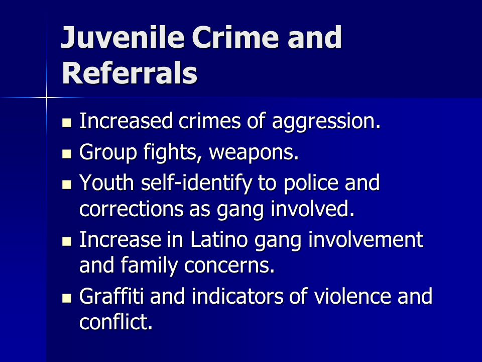 Juvenile Crime and Referrals Increased crimes of aggression.