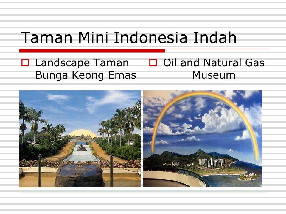 Taman Mini Indonesia Indah  Landscape Taman Bunga Keong Emas  Oil and Natural Gas Museum