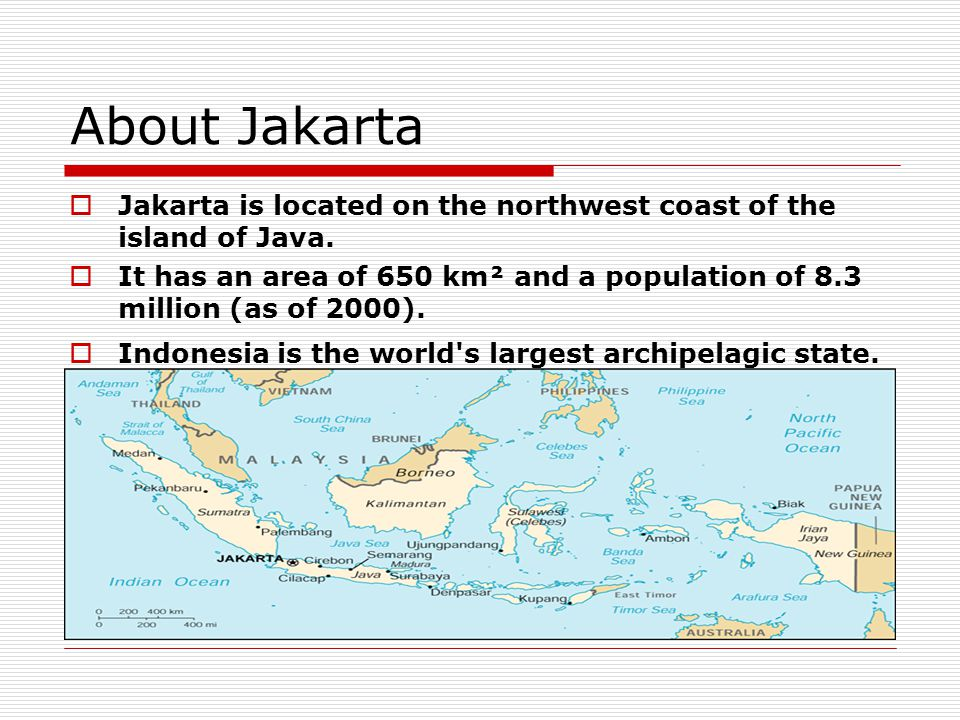 About Jakarta  Jakarta is located on the northwest coast of the island of Java.  It has an area of 650 km² and a population of 8.3 million (as of 20
