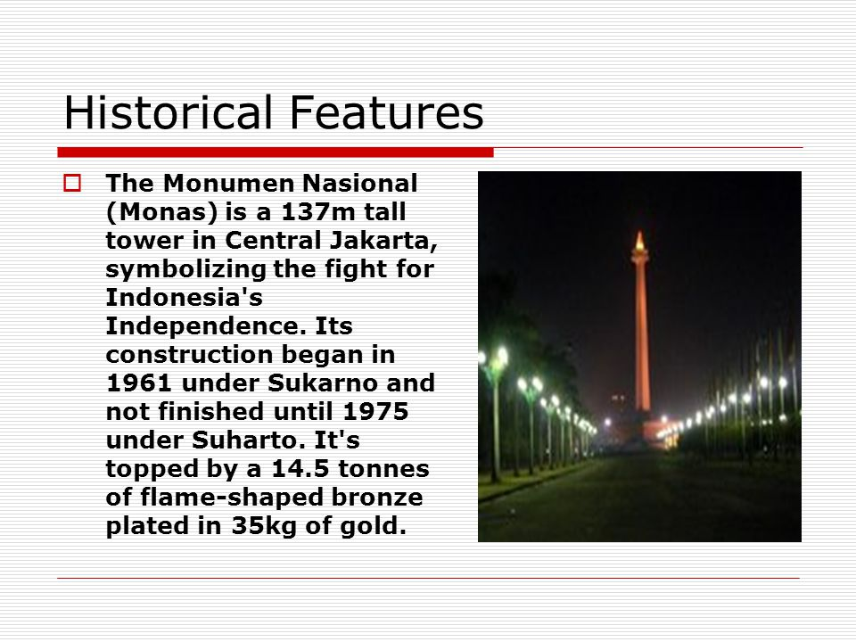 Historical Features  The Monumen Nasional (Monas) is a 137m tall tower in Central Jakarta, symbolizing the fight for Indonesia s Independence.