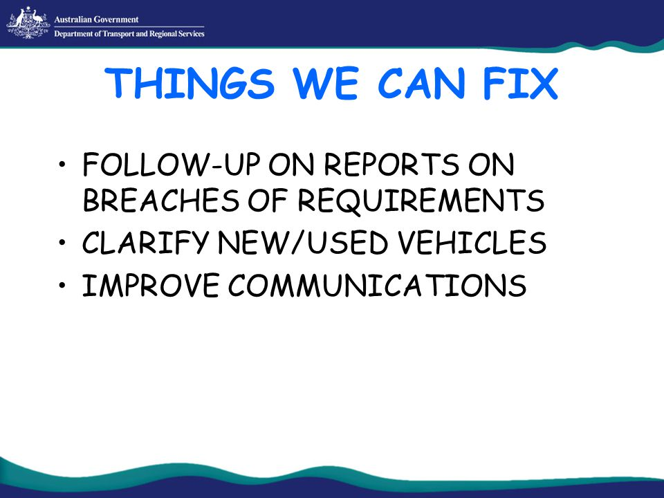 THINGS WE CAN FIX FOLLOW-UP ON REPORTS ON BREACHES OF REQUIREMENTS CLARIFY NEW/USED VEHICLES IMPROVE COMMUNICATIONS