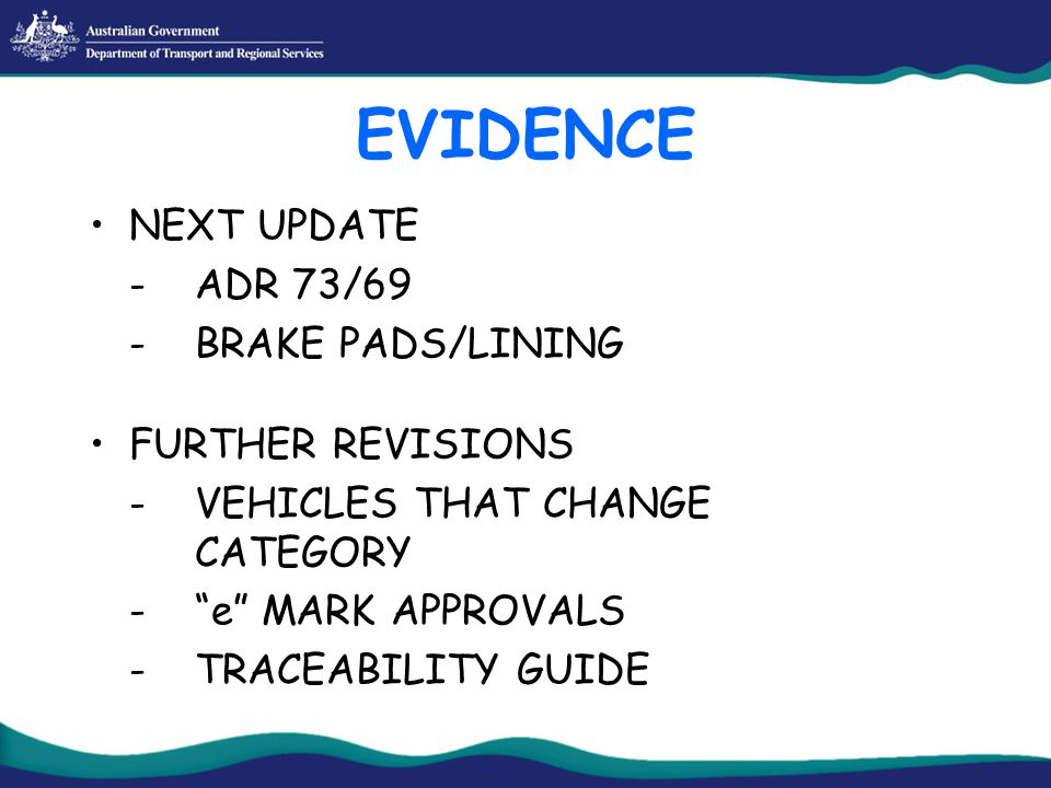 EVIDENCE NEXT UPDATE -ADR 73/69 -BRAKE PADS/LINING FURTHER REVISIONS -VEHICLES THAT CHANGE CATEGORY - e MARK APPROVALS -TRACEABILITY GUIDE