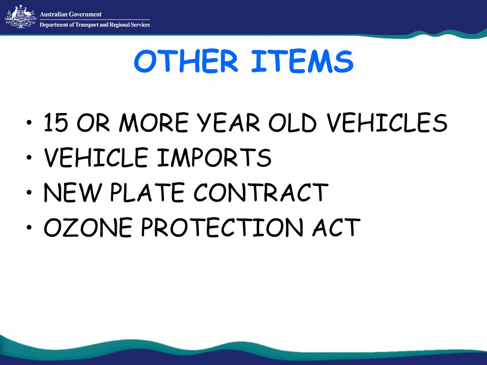 OTHER ITEMS 15 OR MORE YEAR OLD VEHICLES VEHICLE IMPORTS NEW PLATE CONTRACT OZONE PROTECTION ACT