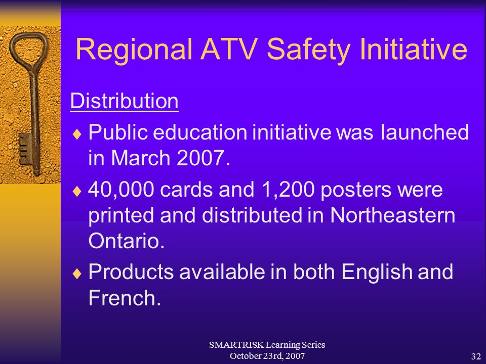 SMARTRISK Learning Series October 23rd, 200732 Regional ATV Safety Initiative Distribution  Public education initiative was launched in March 2007. 