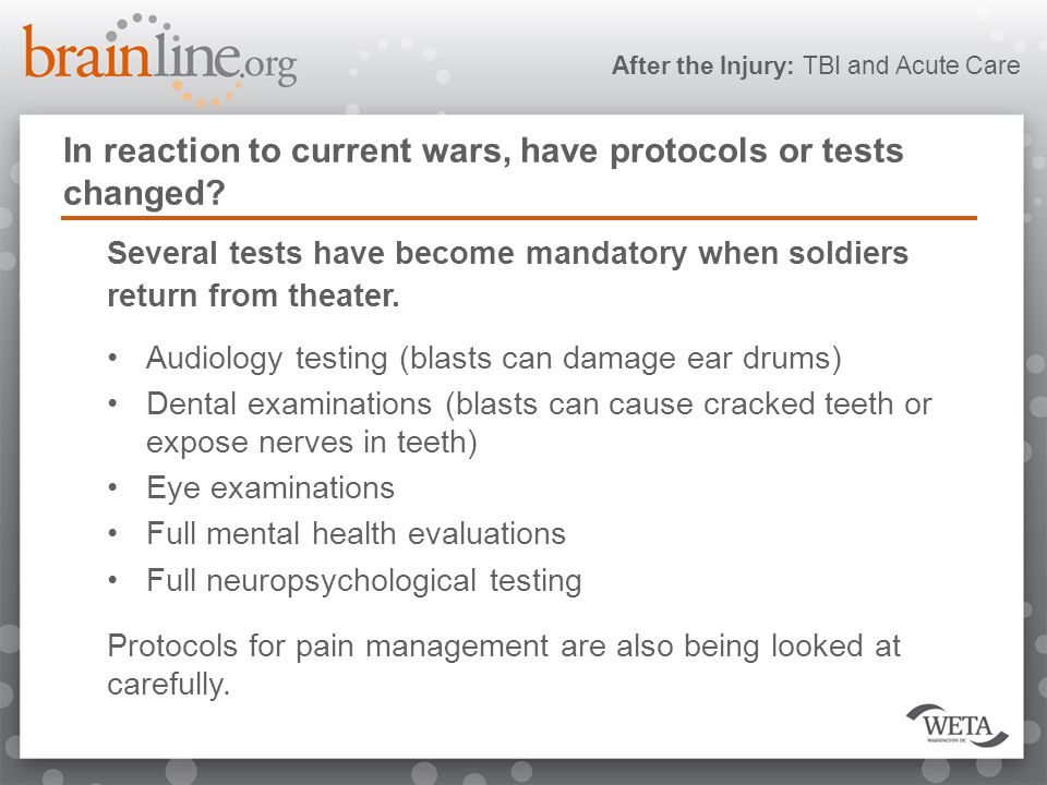 After the Injury: TBI and Acute Care In reaction to current wars, have protocols or tests changed.