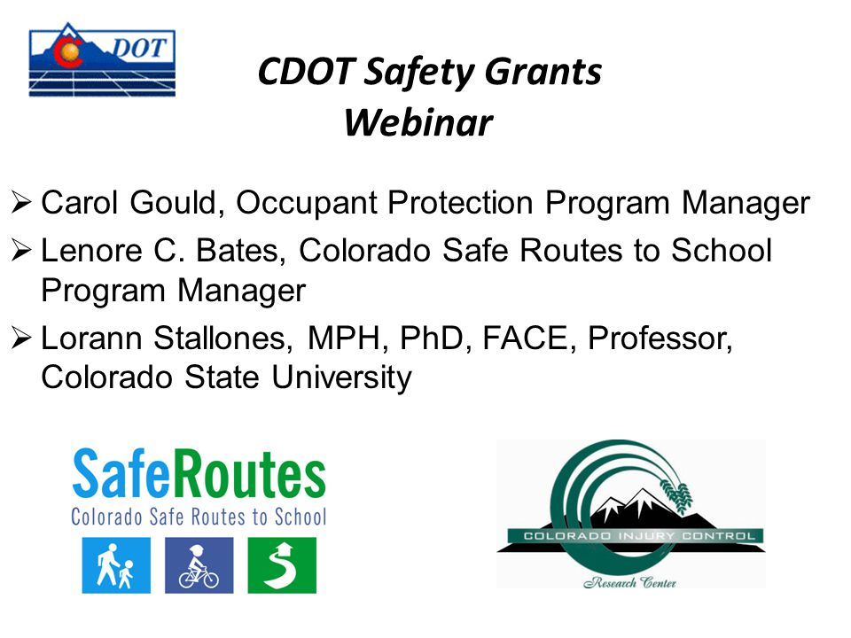 CDOT Safety Grants Webinar  Carol Gould, Occupant Protection Program Manager  Lenore C.