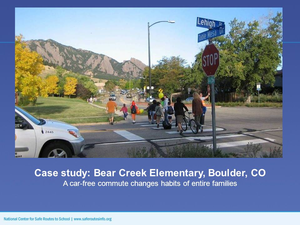 Case study: Bear Creek Elementary, Boulder, CO A car-free commute changes habits of entire families