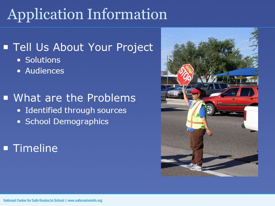 Application Information  Tell Us About Your Project Solutions Audiences  What are the Problems Identified through sources School Demographics  Timeline