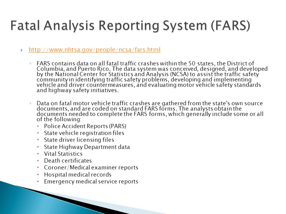  http://www.nhtsa.gov/people/ncsa/fars.html http://www.nhtsa.gov/people/ncsa/fars.html ◦ FARS contains data on all fatal traffic crashes within the 5