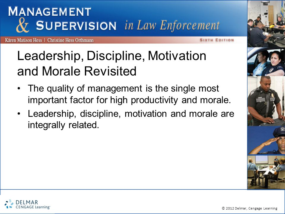 © 2012 Delmar, Cengage Learning Leadership, Discipline, Motivation and Morale Revisited The quality of management is the single most important factor for high productivity and morale.