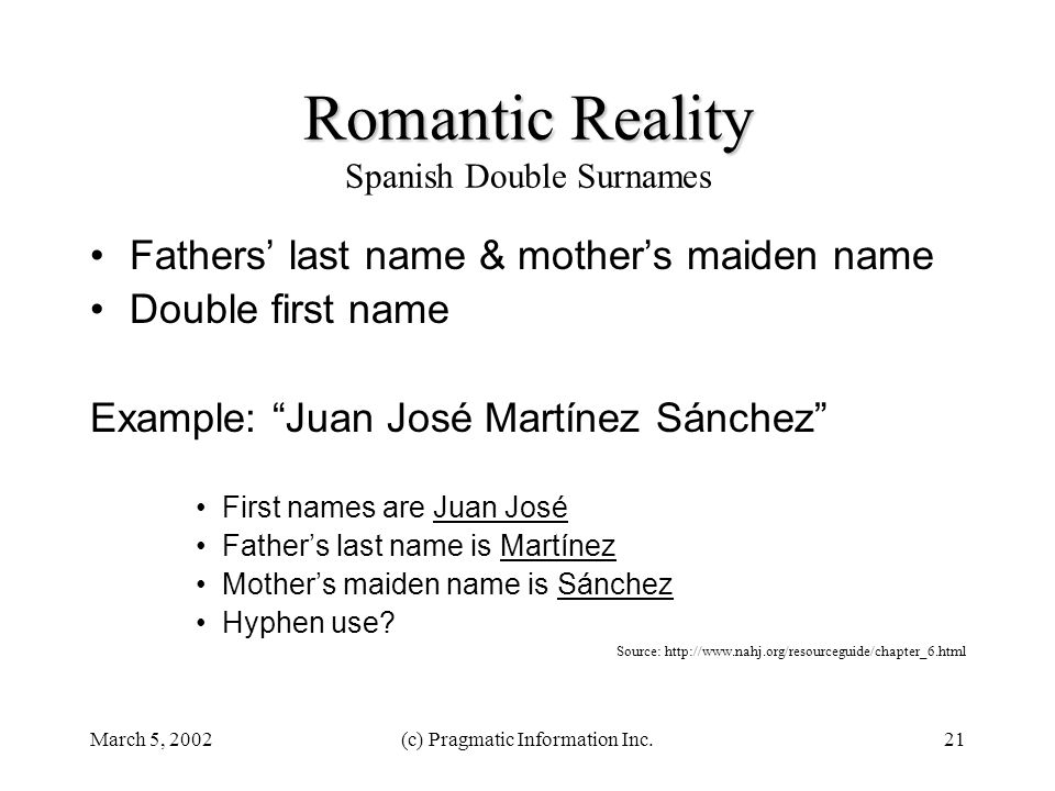 March 5, 2002(c) Pragmatic Information Inc.21 Romantic Reality Romantic Reality Spanish Double Surnames Fathers' last name & mother's maiden name Doub