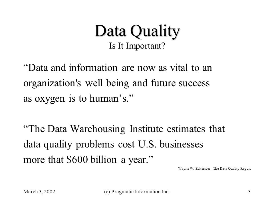 March 5, 2002(c) Pragmatic Information Inc.3 Data Quality Data Quality Is It Important.