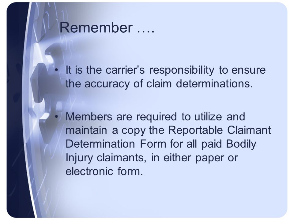 Remember …. It is the carrier's responsibility to ensure the accuracy of claim determinations.