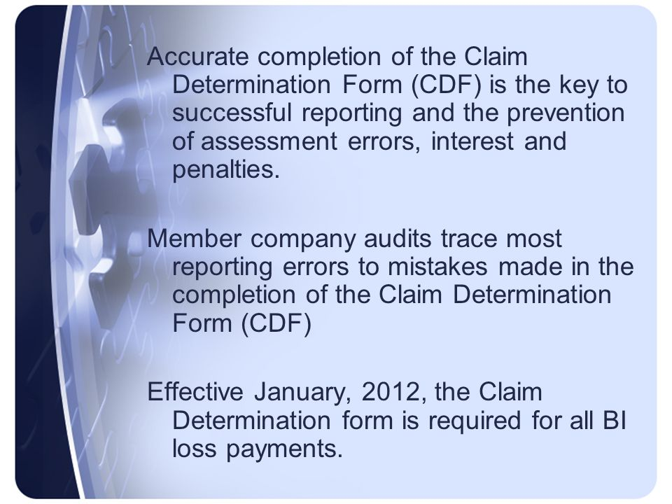 Accurate completion of the Claim Determination Form (CDF) is the key to successful reporting and the prevention of assessment errors, interest and penalties.