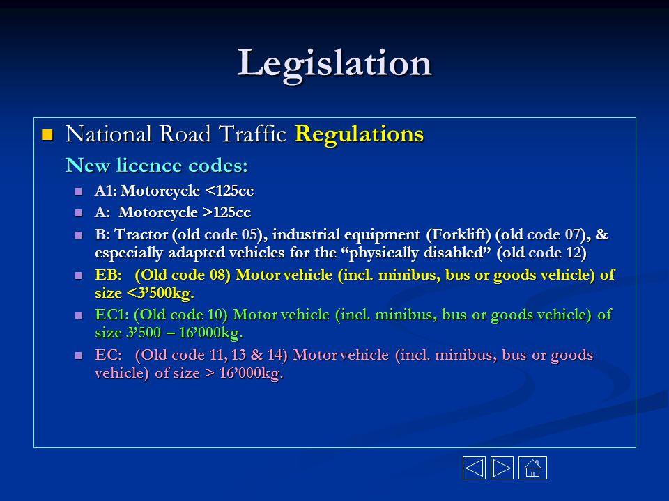 Legislation National Road Traffic Regulations National Road Traffic Regulations New licence codes: A1: Motorcycle <125cc A1: Motorcycle <125cc A: Moto