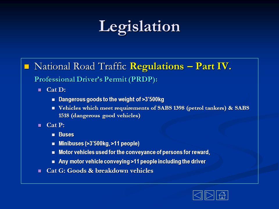 Legislation National Road Traffic Regulations – Part IV. National Road Traffic Regulations – Part IV. Professional Driver's Permit (PRDP): Cat D: Cat