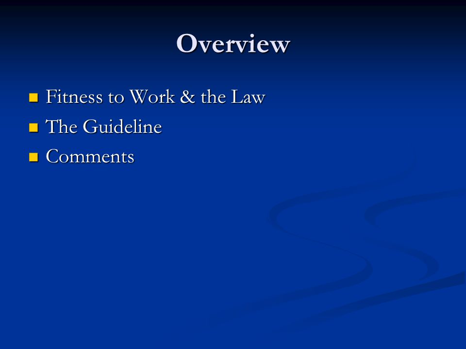 Overview Fitness to Work & the Law Fitness to Work & the Law The Guideline The Guideline Comments Comments