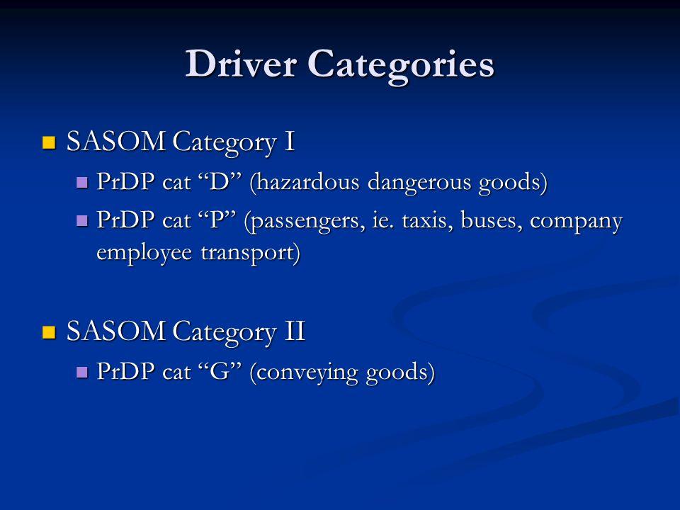 "Driver Categories SASOM Category I SASOM Category I PrDP cat ""D"" (hazardous dangerous goods) PrDP cat ""D"" (hazardous dangerous goods) PrDP cat ""P"" (pa"
