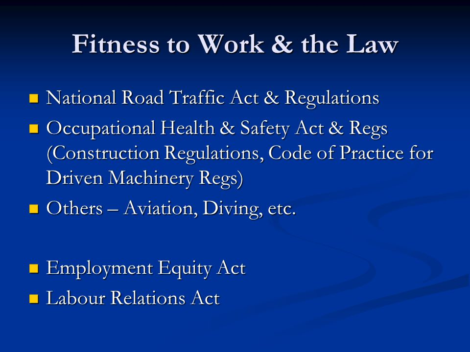 Fitness to Work & the Law National Road Traffic Act & Regulations National Road Traffic Act & Regulations Occupational Health & Safety Act & Regs (Con