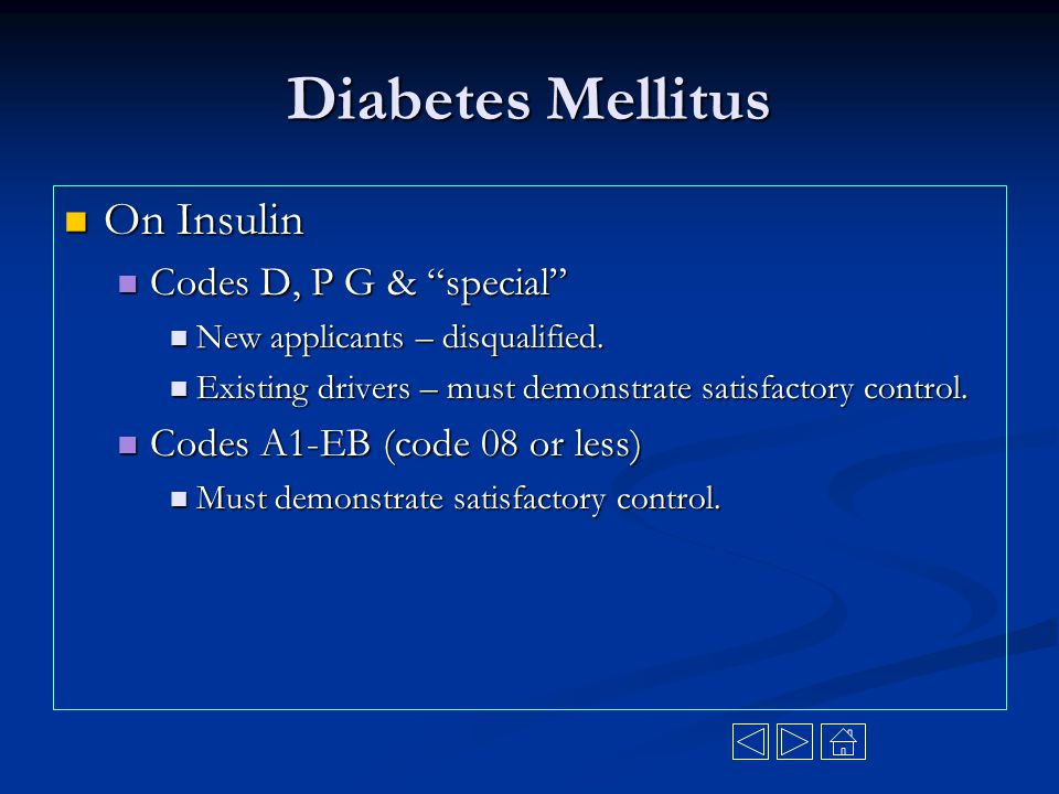 "Diabetes Mellitus On Insulin On Insulin Codes D, P G & ""special"" Codes D, P G & ""special"" New applicants – disqualified. New applicants – disqualified"