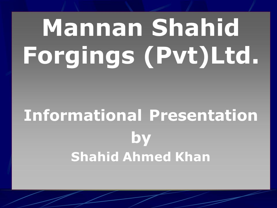 Mannan Shahid Forgings (Pvt)Ltd. Informational Presentation by Shahid Ahmed Khan