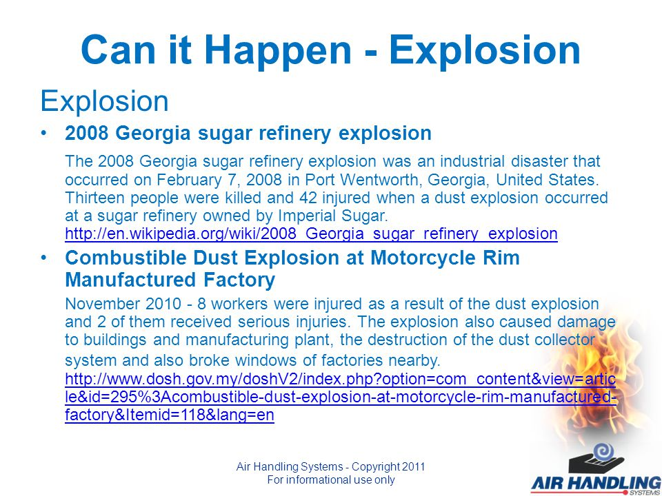 Can it Happen - Explosion Explosion 2008 Georgia sugar refinery explosion The 2008 Georgia sugar refinery explosion was an industrial disaster that occurred on February 7, 2008 in Port Wentworth, Georgia, United States.