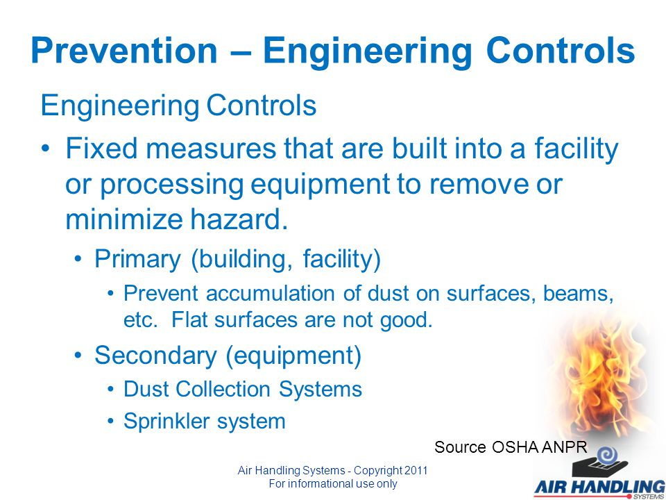 Prevention – Engineering Controls Engineering Controls Fixed measures that are built into a facility or processing equipment to remove or minimize hazard.
